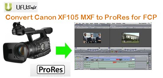 transcode Canon XF105 MXF files to Apple ProRes 422 MOV