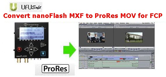 convert nanoFlash MXF .mxf videos to Apple ProRes MOV