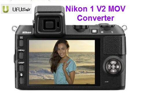 Nikon 1 V2 MOV Converter