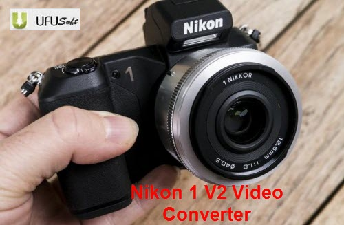 Nikon 1 V2 Video Converter