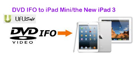 dvd ifo iPad Mini/the new iPad 3 movie