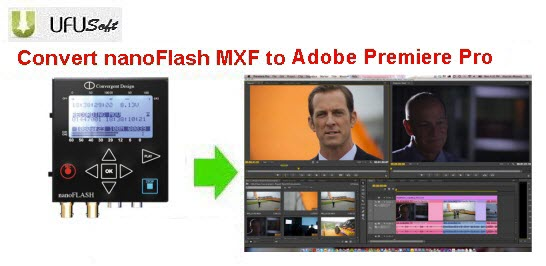 nanoFlash MXF to Adobe Premiere Pro converter