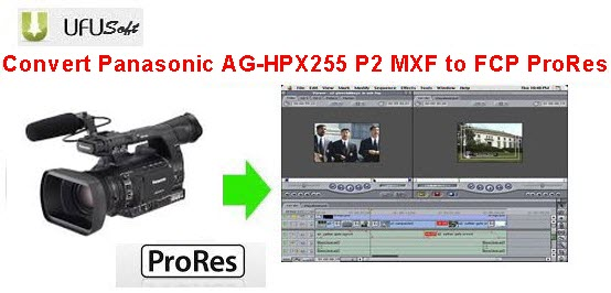 convert Panasonic AG-HPX255 P2 MXF .mxf videos to Apple ProRes MOV
