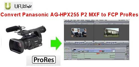 convert Panasonic AG-HPX255 P2 MXF .mxf videos to Apple ProRes MOV