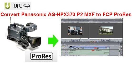 convert Panasonic AG-HPX370 P2 MXF .mxf videos to Apple ProRes MOV