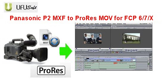 convert Panasonic AG-HPX500 P2 MXF .mxf videos to Apple ProRes MOV